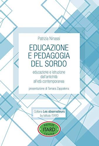 Educazione e pedagogia del sordo. Educazione e istruzione dall'antichità all'età contemporanea