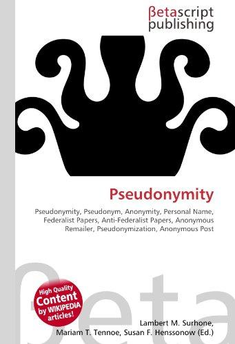 Pseudonymity: Pseudonymity, Pseudonym, Anonymity, Personal Name, Federalist Papers, Anti-Federalist Papers, Anonymous Remailer, Pseudonymization, Anonymous Post