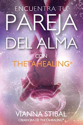 Encuentra Tu Pareja del Alma con ThetaHealing (Spanish Edition)