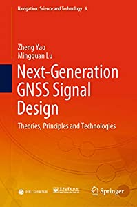 Next-Generation GNSS Signal Design: Theories, Principles and Technologies (Navigation: Science and Technology Book 6)