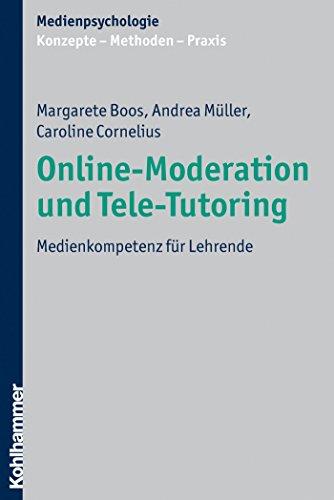 Online-Moderation und Tele-Tutoring: Medienkompetenz für Lehrende (Medienpsychologie: Konzepte - Methoden - Praxis)