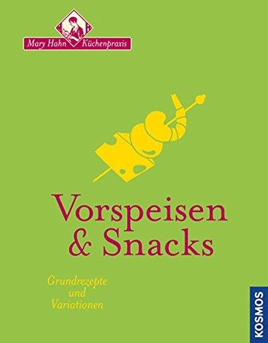 Vorspeisen & Snacks: Mary Hahn Küchenpraxis