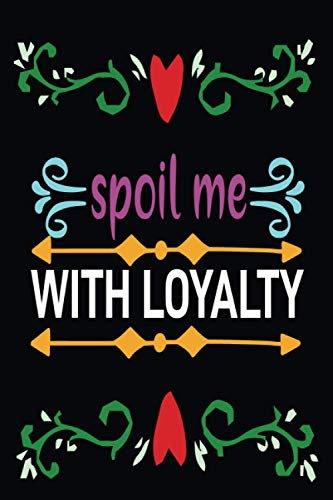 Spoil me with loyalty: Unique line journal for women or girl and it is also a best gift for strong women