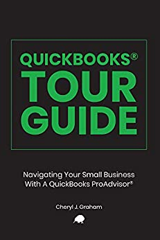 QuickBooks® Tour Guide: Navigating Your Small Business With A QuickBooks ProAdvisor® by [Cheryl J. Graham]