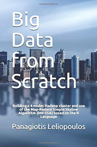 Big Data from Scratch: Building a 4-nodes Hadoop cluster and use of the Map-Reduce Simple Skyline Algorithm (MR-SSA) based on the R Language (Big Data & MR-SSA)