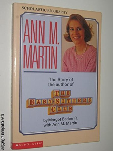 Ann M Martin The Story Of The Author Of The Baby Sitters Club By Margot R Becker 1993 04 01