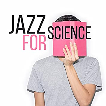 Jazz for Science - Focus Your Thoughts and Give Everything of Yourself