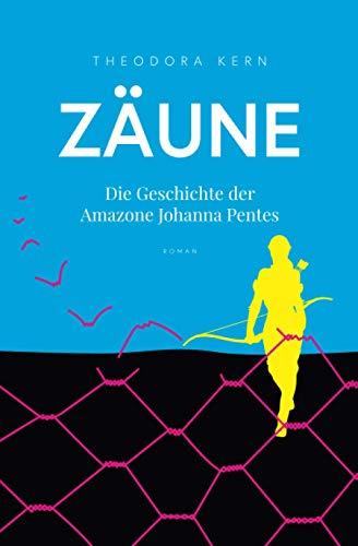 Zäune: Die Geschichte der Amazone Johanna Pentes