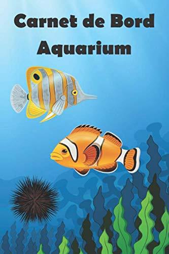 Carnet de Bord Aquarium: Maintenance de votre aquarium d'eau de mer| Livre, cahier, journal avec suivi réglages pour poissons, cycle d'azote | 15,24 ... passionnés de poissons et d'aquariophilie.