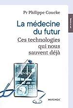 La médecine du futur - Ces technologies qui nous sauvent déjà de Philippe Coucke