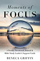 Moments of Focus: A Weekly Devotional, Journal & Bible Study Leader's Support Guide