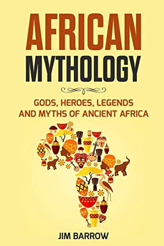 Compare Textbook Prices for African Mythology: Gods, Heroes, Legends and Myths of Ancient Africa Easy History  ISBN 9798550021415 by Barrow, Jim