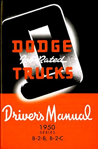 "THE ABSOLUTE BEST 1950 DODGE TRUCK & PICKUP OWNERS INSTRUCTION & OPERATING MANUAL - GUIDE For ""B-3"" Series Job Rated Trucks including the B-2-B and B-2-C Models, gas and diesel Trucks, Power Wagon, Stake, Van, Forward Control, 4X4. 50"