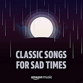 Classic Songs for Sad Times