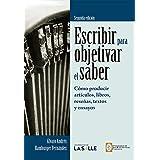 Escribir para objetivar el saber: Cómo producir artículos, libros, reseñas, textos y ensayos (Spanish Edition)
