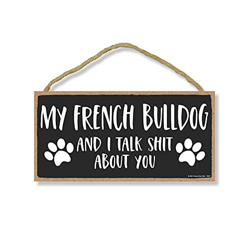 Honey Dew Gifts, My French Bulldog and I Talk Shit About You, 10 Inches by 5 Inches, French Bulldog Dog Sign, Frenchie Decor, Frenchie Gifts, French Bulldog Gifts, French Bulldog Wall Art