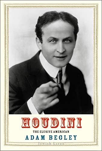 Begley, A: Houdini: The Elusive American (Jewish Lives)