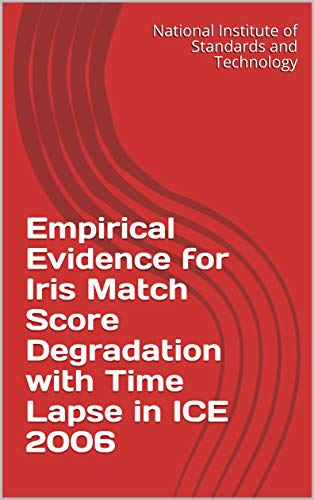 Empirical Evidence for Iris Match Score Degradation with Time Lapse in ICE 2006 (English Edition)