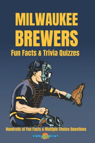 Milwaukee Brewers Fun Facts & Trivia Quizzes: Hundreds of Fun Facts and Multiple Choice Questions