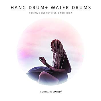 Hang Drum + Water Drums - Positive Energy Music for Yoga