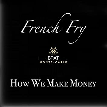 How We Make Money (feat. French Fry)