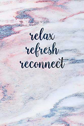 Relax Refresh Reconnect: Blank Inspirational Quote Notebook - Quotes On Each Page (Beautiful Marble Notebooks for Women & Girls, Band 45)