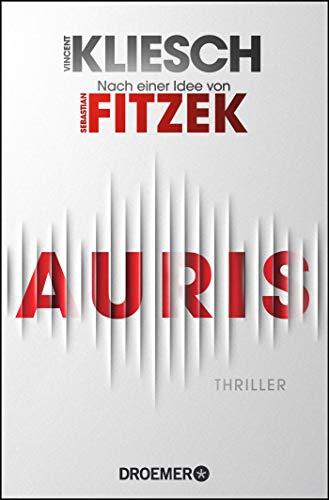 Auris: Thriller. Nach einer Idee von Sebastian Fitzek (Ein Jula und Hegel-Thriller, Band 1)