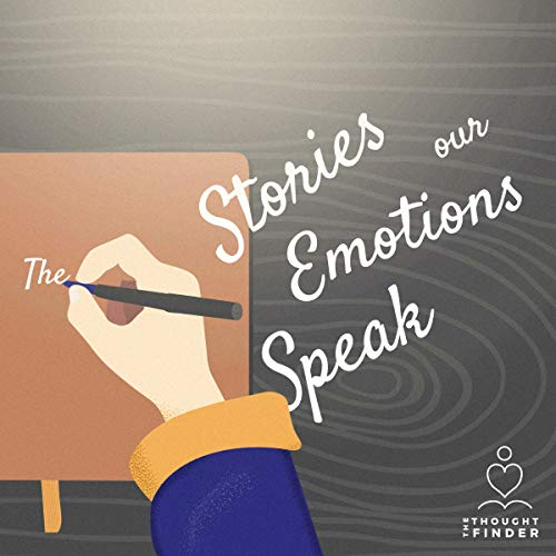 The Stories Our Emotions Speak: Searching For Peace And Compassion (The Thought Finder) audiobook cover art