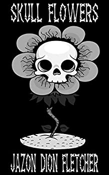 Skull Flowers (English Language Edition) by [Jazon Dion Fletcher]