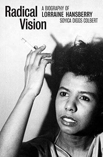 Compare Textbook Prices for Radical Vision: A Biography of Lorraine Hansberry  ISBN 9780300245707 by Colbert, Soyica Diggs