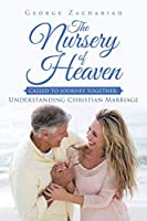 The Nursery of Heaven: Called to Journey Together: Understanding Christian Marriage