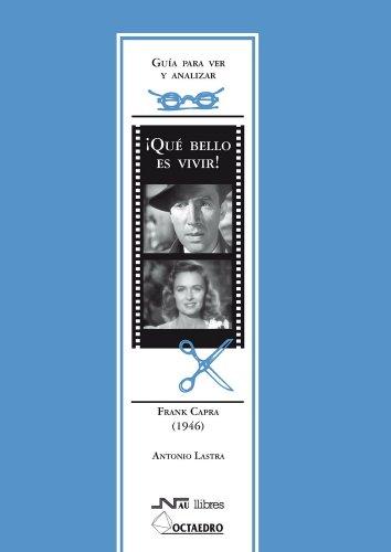 Guía para ver y analizar : ¡Qué bello es vivir!. Frank Capra (1946) (Guías para ver y analizar cine)