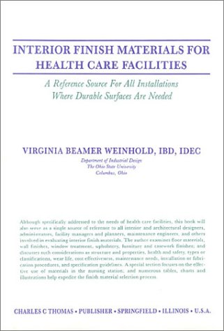 Interior Finish Materials for Health Care Facilities: A Reference Source for All Installations Where Durable Surfaces Are Needed