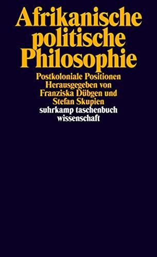 Afrikanische politische Philosophie: Postkoloniale Positionen (suhrkamp taschenbuch wissenschaft)
