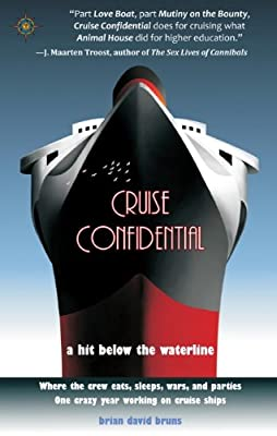 Cruise Confidential: A Hit Below the Waterline: Where the Crew Lives, Eats, Wars, and Parties -- One Crazy Year Working on (Travelers' Tales) from Travelers' Tales