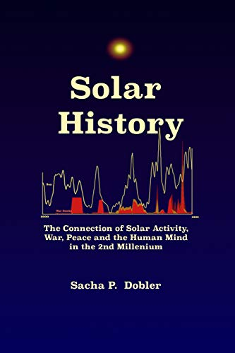 Solar History: The Connection of Solar Activity, War, Peace and the Human Mind in the 2nd Millennium (English Edition)