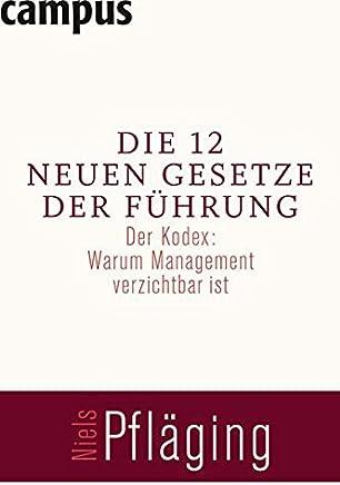 Die 12 neuen Gesetze der Führung. Der Kodex: Warum Management verzichtbar ist