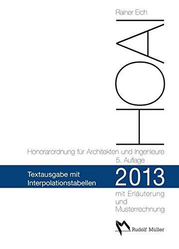 HOAI 2013 - Honorarordnung für Architekten und Ingenieure Text mit Interpolationstabellen: Mit Erläuterung der Neuerungen, Musterrechnungen und erweiterten Interpolationstabellen by Rainer Eich (2013-08-01)