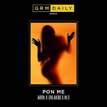 Pon Me (feat. Abra Cadabra, Sneakbo and M.O)