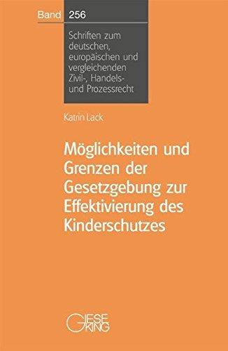Möglichkeiten und Grenzen der Gesetzgebung zur Effektivierung des Kinderschutzes (Schriften zum deutschen, europäischen und vergleichenden Zivil-, Handels- und Prozessrecht)