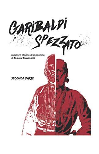Garibaldi spezzato: Seconda parte (Italian Edition)