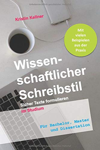 Wissenschaftlicher Schreibstil: Sicher Texte formulieren im Studium. Für Bachelor, Master und Dissertation