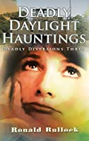 Deadly Diversions Three: Deadly Daylight Hauntings