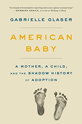 Image of American Baby: A Mother, a Child, and the Shadow History of Adoption