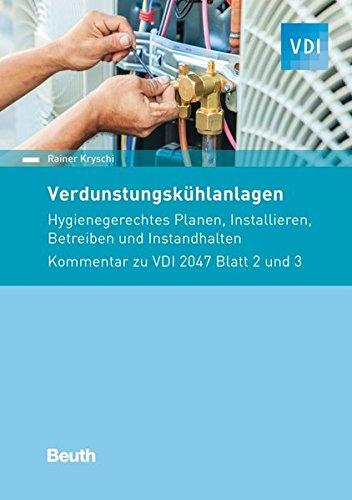 Verdunstungskühlanlagen: Hygienegerechtes Planen, Installieren, Betreiben und Instandhalten Kommentar zu VDI 2047 Blatt 2 und Blatt 3 (VDI Kommentar)