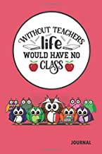 Without Teachers Life Would Have No Class Journal: Wise Professor Owl Themed Notebook Plus Four Bonus Coloring Pages