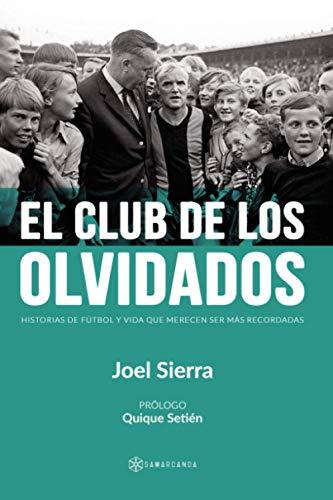 El club de los olvidados: Historias de fútbol y vida que merecen ser más recordadas