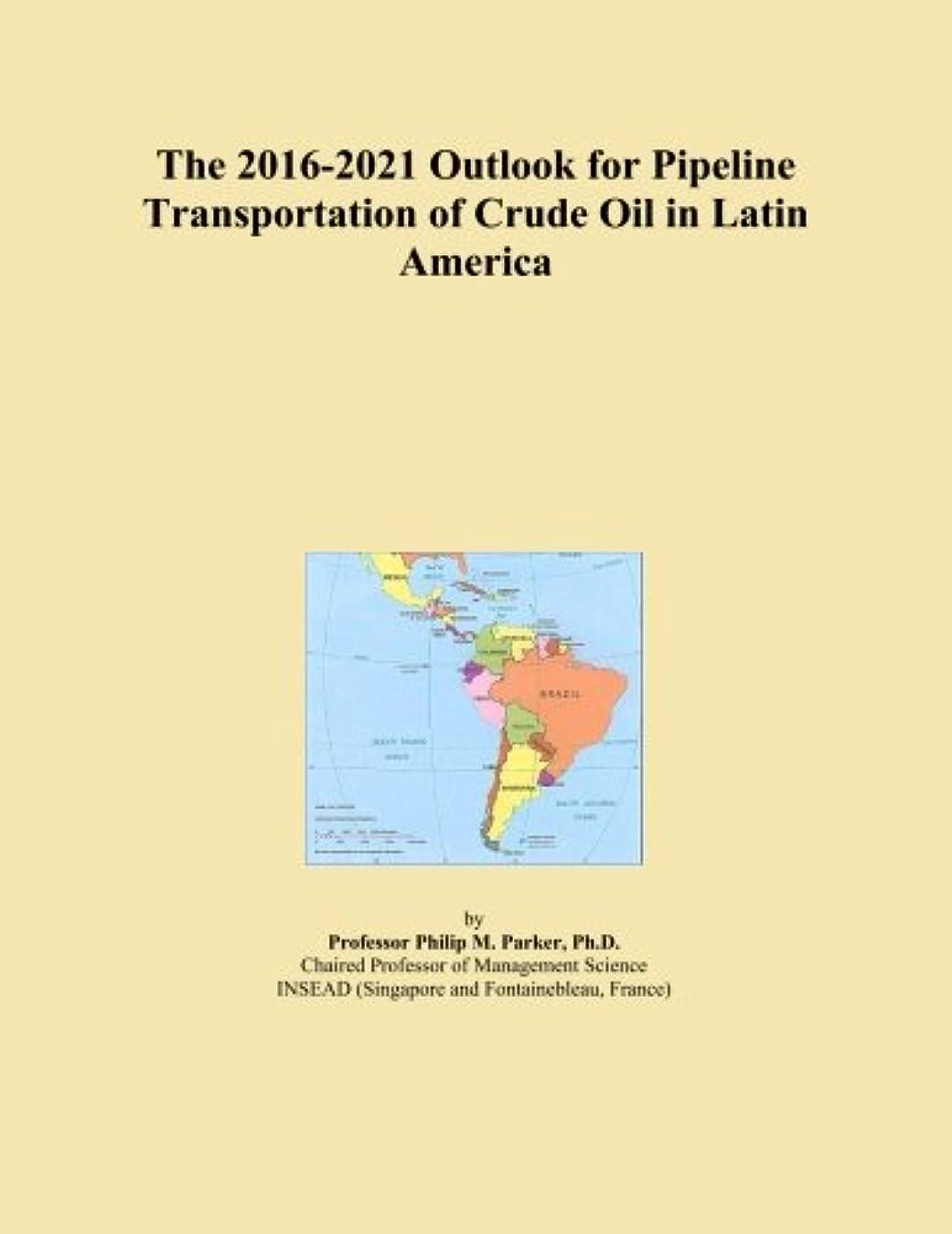 フレームワークうなり声さらにThe 2016-2021 Outlook for Pipeline Transportation of Crude Oil in Latin America