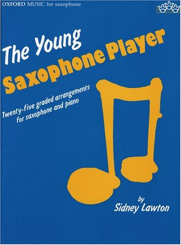 The Young Saxophone player : Twenty-five graded arrangements for saxophone and piano