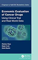 Economic Evaluation of Cancer Drugs: Using Clinical Trial and Real-World Data (Chapman & Hall/CRC Biostatistics Series)